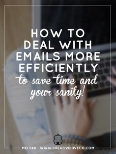 How to Deal With #Emails More Efficiently to Save Time and Your Sanity // Mei Pak, Creative Hive -- #businesstips #timemanagement