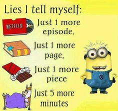 "Lies I tell myself... <--- another one would be, ""i'll remember that... no need to write it down..."""