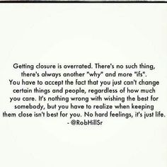 """Closure...not sure how I feel about this. Some parts I agree, some parts not so much. But then again, I can't get past my """"hard"""" feelings...."""
