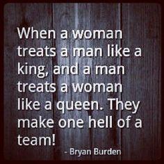 Wen A Woman Treats A Man Like A King And A Man Treats A Woman Like A Queen They Make One Hell Of A Team!                          ♡Ṙ!dĘ╼óR╾D!Ê♡