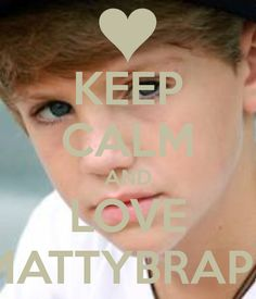 KEEP CALM AND LOVE MATTYBRAPS