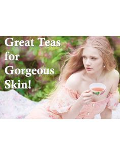 Great Teas for Gorgeous Skin!