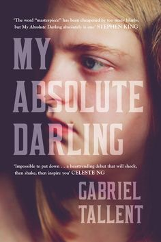 Exclusive extracts from Gabriel Tallent's My Absolute Darling. A 14-year-old girl struggles to escape her father's emotional and physical abuse. A powerful debut for fans of Hanyagihara's A Little Life
