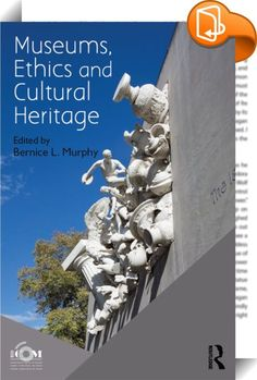 Museums, Ethics and Cultural Heritage    ::  <P>This volume provides an…