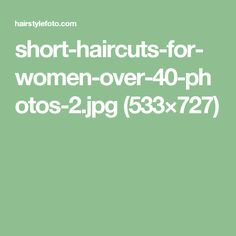 short-haircuts-for-women-over-40-photos-2.jpg (533×727)