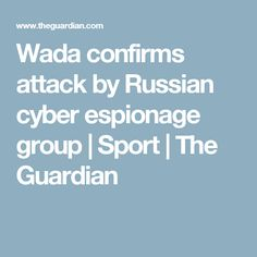 Wada confirms attack by Russian cyber espionage group | Sport | The Guardian