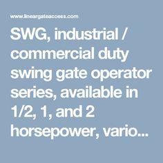 SWG, industrial / commercial duty swing gate operator series, available in 1/2, 1, and 2 horsepower, various supply voltages and phases, 15 second gate opening speed.
