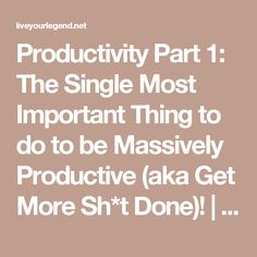 Productivity Part 1: The Single Most Important Thing to do to be Massively Productive (aka Get More Sh*t Done)! | Live Your Legend