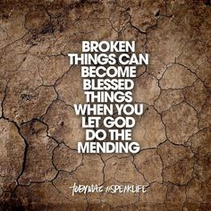 Broken things can become BLESSED things when you let God do the mending. Uplifting Quotes, Positive Quotes, Motivational Quotes, Inspirational Quotes, Bible Verses Quotes, Encouragement Quotes, Faith Quotes, Scriptures, Godly Quotes