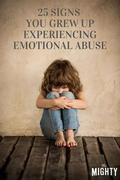 25 Signs You Grew Up Experiencing Emotional Abuse #trauma