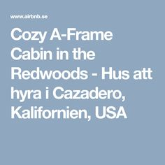 Cozy A-Frame Cabin in the Redwoods - Hus att hyra i Cazadero, Kalifornien, USA
