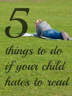 5 Things Parents Can Do If Your Child Hates Reading