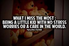 Inspirational Quotes For Life: What I miss the most : Being a little kid with no ...