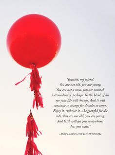 Breathe my friend.....you are not old, you are young.... This is for you and I @Debbie Arruda Pond