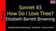 Elizabeth Barrett Browning - Sonnet 43 XLIII - How Do I Love Thee? (Como te Amo?)