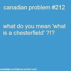 ACTUAL CONVERSATION Sister (Mina): What is a chesterfield? Me: Il est fucking canapé! Brother (Gregor): Damn girl, calm down. Me: I will not until she learns! Canadian Memes, Canadian Things, I Am Canadian, Canadian Girls, Canadian History, Canadian Humour, Canadian Facts, Canada Jokes, Canada Eh