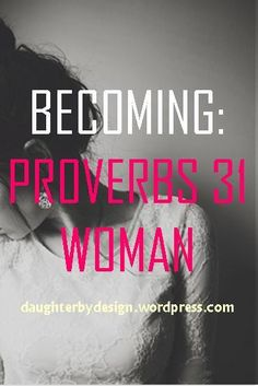 Proverbs 31, Proverbs 31 Woman - wonderful verse by verse application chart