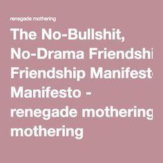 The No-Bullshit, No-Drama Friendship Manifesto - renegade mothering