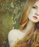 Grimm & Dirty Sex Tales Vol 4-6, an ebook by A. Violet End at Smashwords $2.99