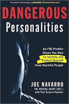 Dangerous Personalities: An FBI Profiler Shows You How to Identify and Protect Yourself from Harmful People: Joe Navarro, Toni Sciarra Poynter: 9781623361921: Amazon.com: Books