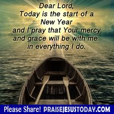 Dear Lord, Today is the start of a New Year and I pray that Your mercy and grace will be with me in everything I do.