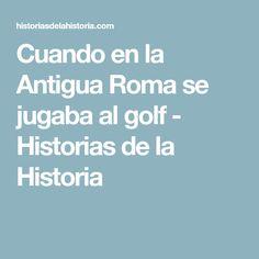 Cuando en la Antigua Roma se jugaba al golf - Historias de la Historia