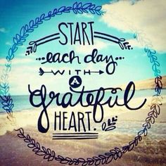 ♡ Start each day with a grateful heart.