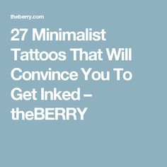27 Minimalist Tattoos That Will Convince You To Get Inked – theBERRY