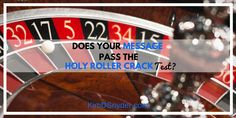 """Does Your Message Pass the """"Holy Roller Crack"""" Test? -"""