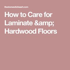 How to Care for Laminate & Hardwood Floors