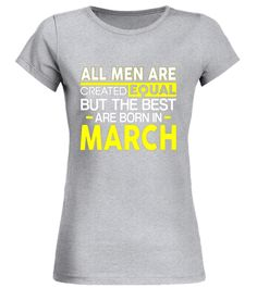All Men Are Created Equal Are Born In March T-shirt