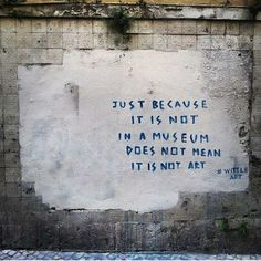 Exactly what it is – true street art could not be graffiti art … Graffiti Kunst, Street Art Graffiti, Graffiti Quotes, Banksy Quotes, Banksy Art, Street Quotes, Wow Art, Quote Art, Art Qoutes