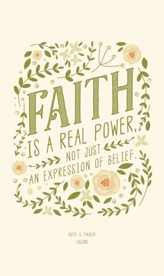 """Faith is a real power, not just an expression of belief.""—Boyd K. Packer #LDS"
