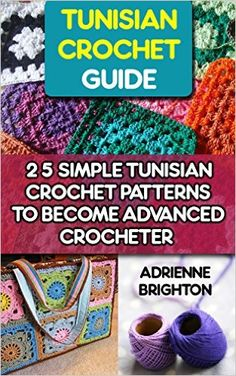 Tunisian Crochet Guide: 25 Simple Tunisian Crochet Patterns To Become An Advanced Crocheter: Tunisian Crochet, How To Crochet, Crochet Stitches, Tunisian ... Beginners, Tunisian Crochet Stitch Guide) - Kindle edition by Adrienne Brighton. Crafts, Hobbies & Home Kindle eBooks @ Amazon.com.