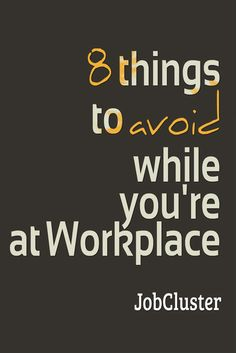 8 things to avoid while you're at Workplace #Etiquette #ThingsToAvoid #Workplace #Office #JobCluster via @jobcluster #careeradvice
