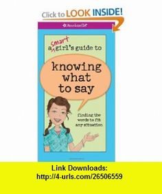A Smart Girls Guide to Knowing What to Say (American Girl) (9781593697723) Patti Kelley Criswell, Angela Martini , ISBN-10: 1593697724  , ISBN-13: 978-1593697723 ,  , tutorials , pdf , ebook , torrent , downloads , rapidshare , filesonic , hotfile , megaupload , fileserve