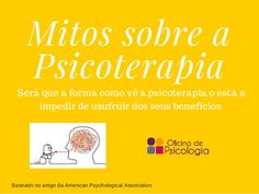 Os principais mitos sobre a psicoterapia. Explicadinhos :)