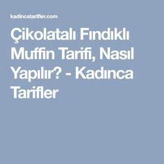 Çikolatalı Fındıklı Muffin Tarifi, Nasıl Yapılır? - Kadınca Tarifler