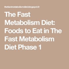 The Fast Metabolism Diet: Foods to Eat in The Fast Metabolism Diet Phase 1