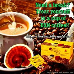 Treat yourself to cup of DXN Coffee....