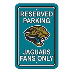 Jacksonville Jaguars Plastic Reserved Parking Sign  http://allstarsportsfan.com/product/jacksonville-jaguars-plastic-reserved-parking-sign/  Each Jacksonville Jaguars Parking Sign measures approximately 12×18. Made of durable styrene. Officially licensed by the NFL.