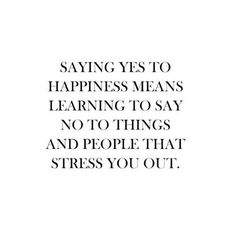 Healing ~ Saying Yes To Happiness (and Healing) Means Saying No To People  And Things That Stress You Out. Bring Positive Energy Into Your Life.