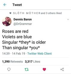"""Roses are red Violets are blue Singular *they* is older Than singular *you* ~"