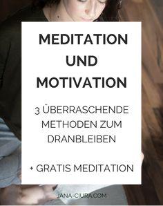 Meditation und Motivation: 3 überraschende Methoden zum Dranbleiben plus Gratis Meditation auf Deutsch als Download