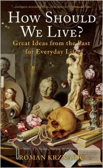 How Should We Live?: Great Ideas from the Past for Everyday Life: Roman Krznaric: 9781933346847: Amazon.com: Books