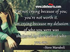 Im Not Crying Because Of You; Youre Not Worth It. - IdleHearts