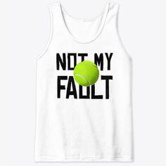 Not my Fault Tennis Shirts, Athletic Tank Tops, Fun, Women, Fashion, Cool Shirts, Moda, Fashion Styles, Fashion Illustrations