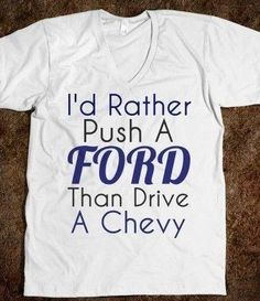 but you'll never have to push a Ford! Ford til I die! Ford Lincoln Mercury, My Dream Car, Dream Cars, Ford 2000, Ford Girl, Shirt Designs, Ford Humor, Truck Humor, Truck Memes