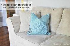 Classy Clutter: How to clean microfiber with professional results