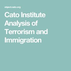 Cato Institute Analysis of Terrorism and Immigration